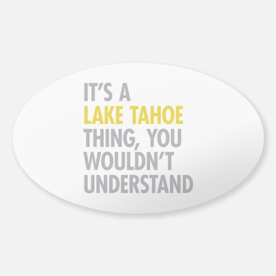 Its A Lake Tahoe Thing Sticker (Oval)