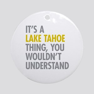 Its A Lake Tahoe Thing Ornament (Round)