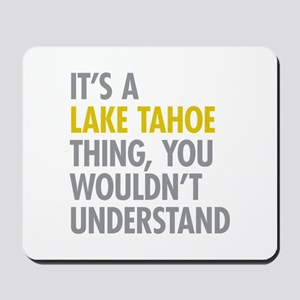 Its A Lake Tahoe Thing Mousepad