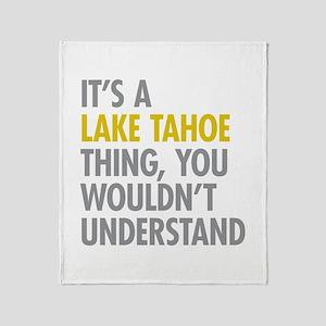 Its A Lake Tahoe Thing Throw Blanket