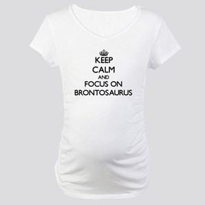 Keep Calm and focus on Brontosaurus Maternity T-Sh