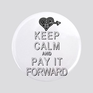"Keep Calm and Pay It Forward 3.5"" Button"