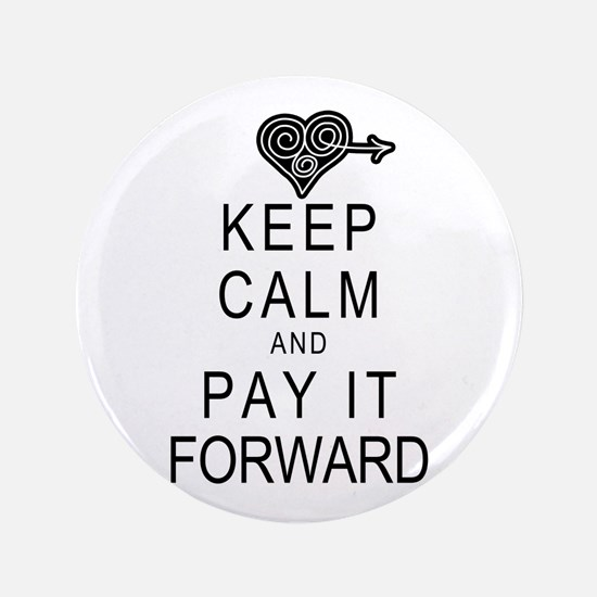 """Keep Calm and Pay It Forward 3.5"""" Button"""