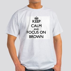 Keep Calm and focus on Brown T-Shirt