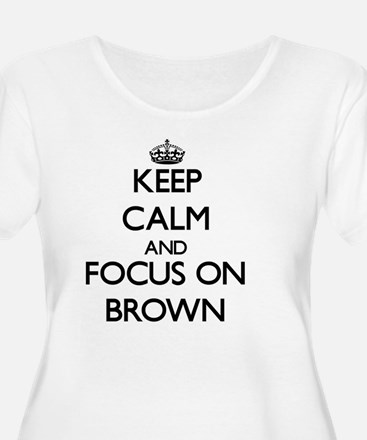 Keep Calm and focus on Brown Plus Size T-Shirt