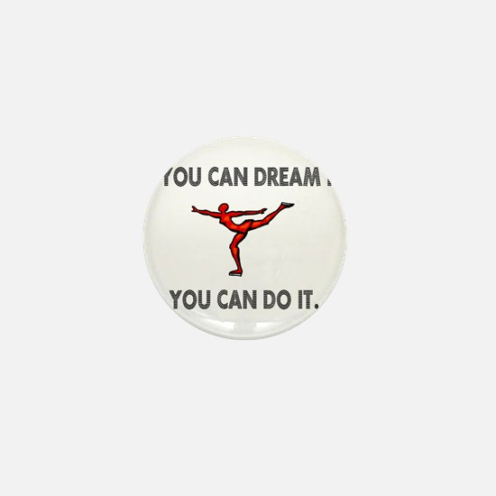 If You Can Dream It, You Can Mini Button