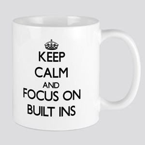 Keep Calm and focus on Built-Ins Mugs