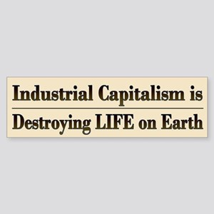 End Industrial Capitalism - Bumper Sticker