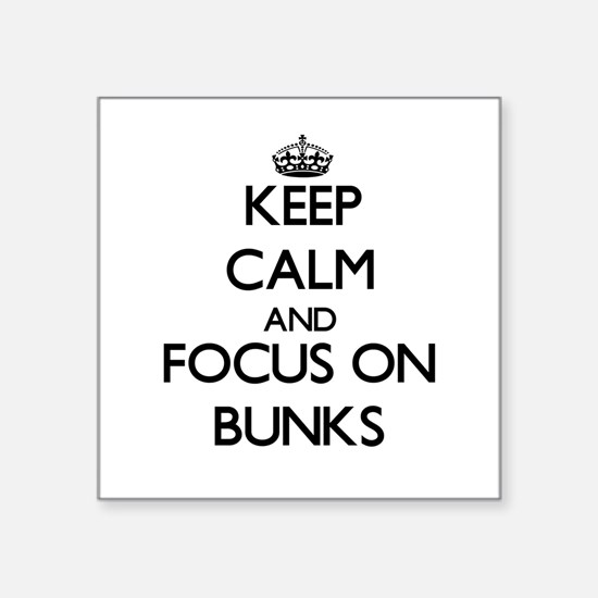 Keep Calm and focus on Bunks Sticker