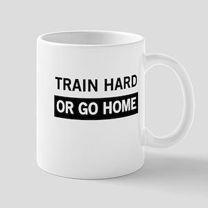 Train hard or go home Mugs