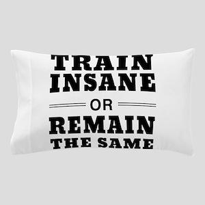 Train insane or remain same Pillow Case