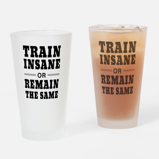 Train insane or remain same Drinking Glass