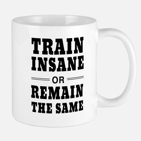 Train insane or remain same Mugs