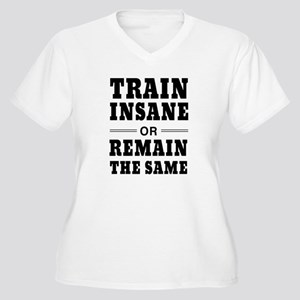 Train insane or remain same Plus Size T-Shirt