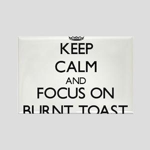 Keep Calm and focus on Burnt Toast Magnets