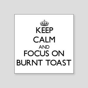 Keep Calm and focus on Burnt Toast Sticker