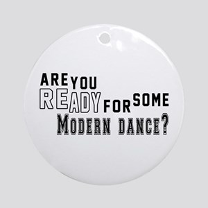 Are You Ready For Some Modern Dance Round Ornament