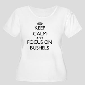 Keep Calm and focus on Bushels Plus Size T-Shirt
