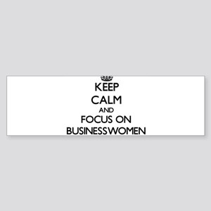 Keep Calm and focus on Businesswomen Bumper Sticke