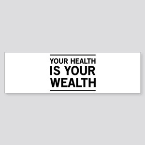 Your health is your wealth Bumper Sticker
