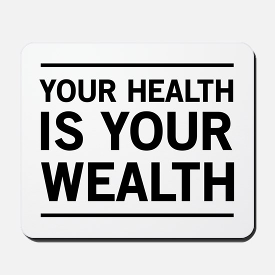 Your health is your wealth Mousepad