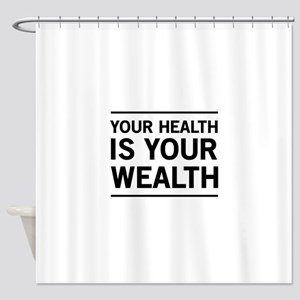Your health is your wealth Shower Curtain