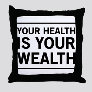 Your health is your wealth Throw Pillow
