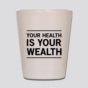 Your health is your wealth Shot Glass
