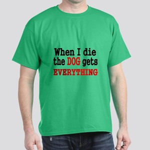 When I Die, The Dog Gets Everything T-Shirt