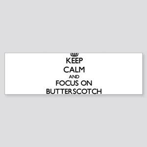 Keep Calm and focus on Butterscotch Bumper Sticker