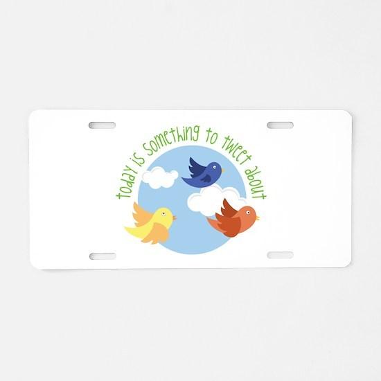 Today Tweet Aluminum License Plate