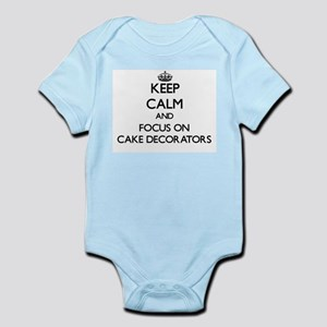 Keep Calm and focus on Cake Decorators Body Suit