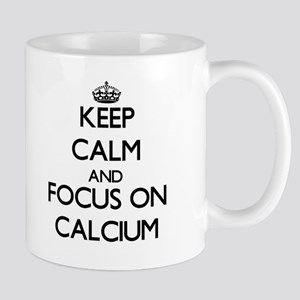 Keep Calm and focus on Calcium Mugs