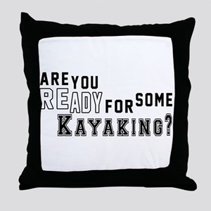 Are You Ready For Some Kayaking ? Throw Pillow