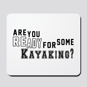 Are You Ready For Some Kayaking ? Mousepad
