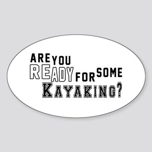 Are You Ready For Some Kayaking ? Sticker (Oval)