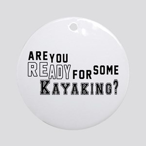 Are You Ready For Some Kayaking ? Round Ornament