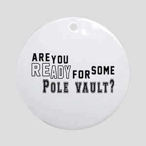 Are You Ready For Some Pole Vault ? Round Ornament