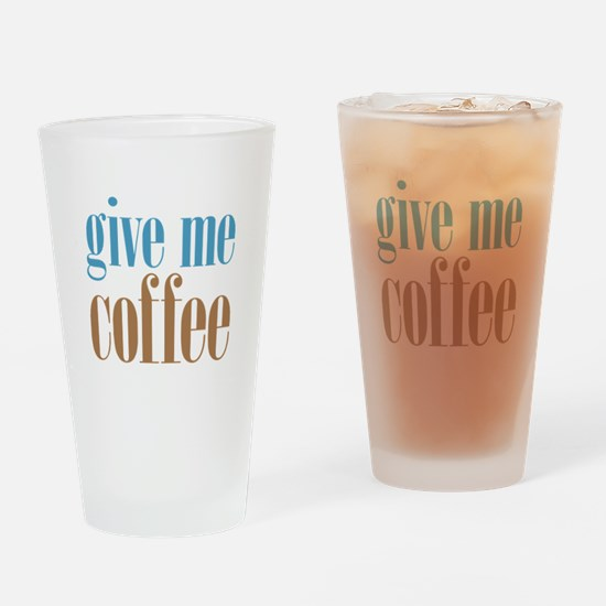 Give Me Coffee Drinking Glass