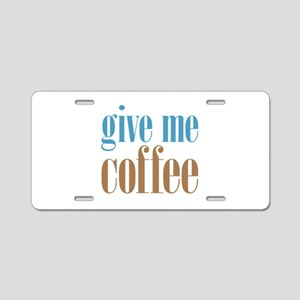Give Me Coffee Aluminum License Plate