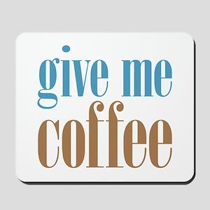 Give Me Coffee Mousepad