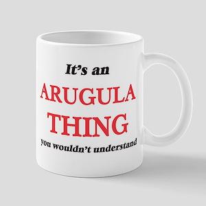 It's an Arugula thing, you wouldn't u Mugs