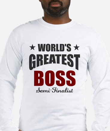 Greatest Boss Semi-Finalist Long Sleeve T-Shirt