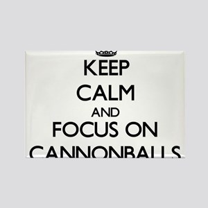 Keep Calm and focus on Cannonballs Magnets
