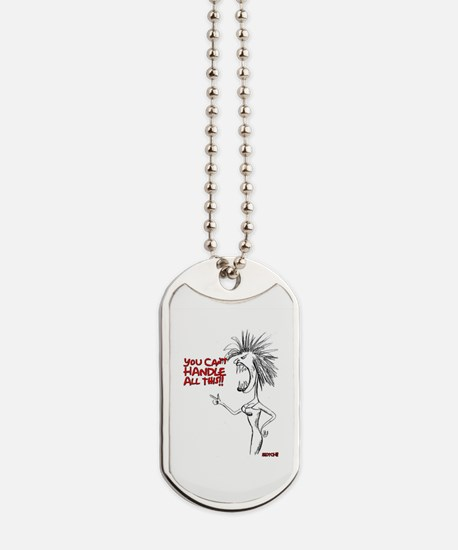 You Can't Handle All This!! Dog Tags