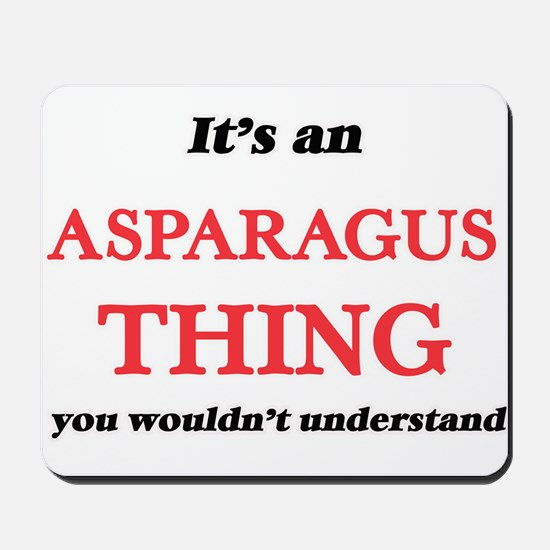 It's an Asparagus thing, you wouldn& Mousepad