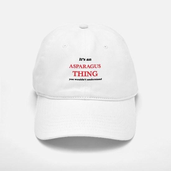 It's an Asparagus thing, you wouldn't Baseball Baseball Cap