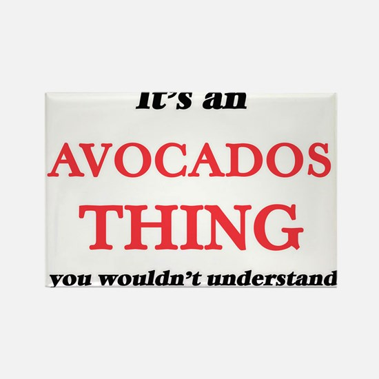 It's an Avocados thing, you wouldn&#39 Magnets