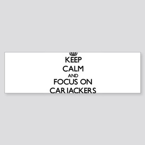Keep Calm and focus on Carjackers Bumper Sticker