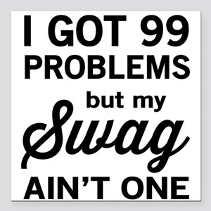 "i got 99 problems but my Square Car Magnet 3"" x 3"""